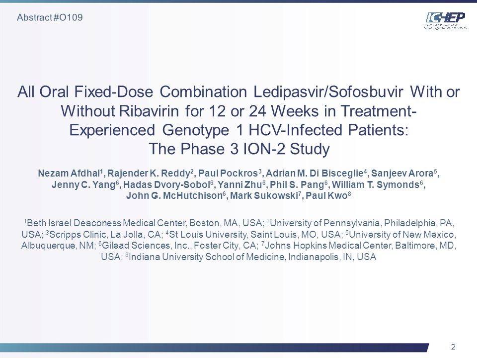 2 All Oral Fixed-Dose Combination Ledipasvir/Sofosbuvir With or Without Ribavirin for 12 or 24 Weeks in Treatment- Experienced Genotype 1 HCV-Infected Patients: The Phase 3 ION-2 Study Nezam Afdhal 1, Rajender K.