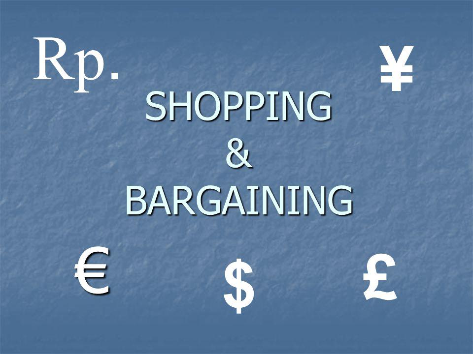 SHOPPING & BARGAINING € Rp. ¥ £ $