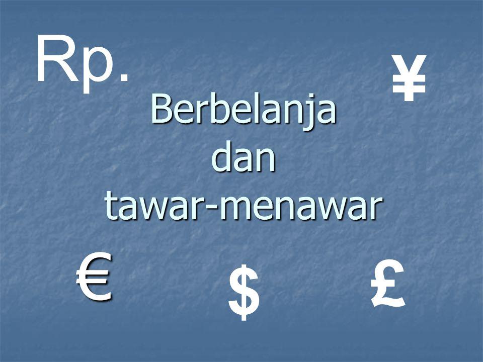 Berbelanja dan tawar-menawar € Rp. ¥ £ $