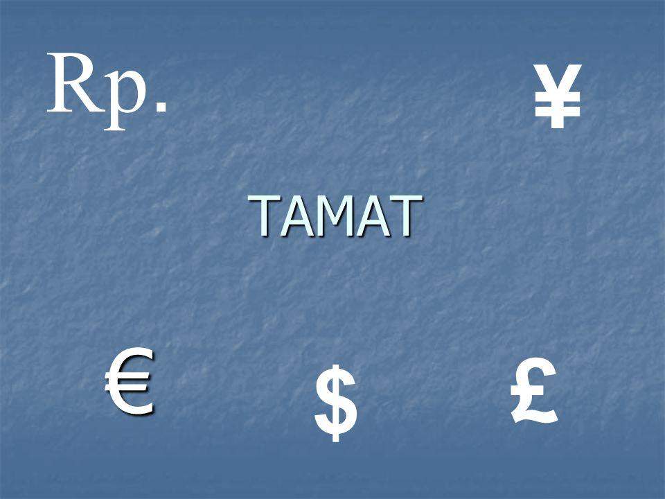 TAMAT € Rp. ¥ £ $