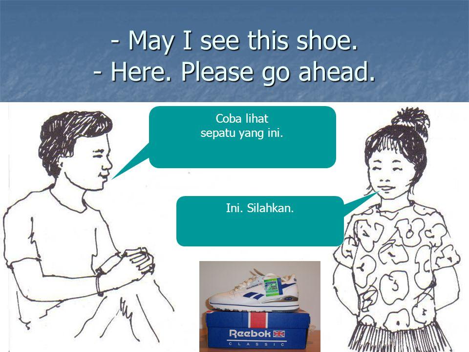 - May I see this shoe. - Here. Please go ahead. Coba lihat sepatu yang ini. Ini. Silahkan.