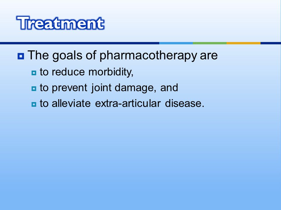  The goals of pharmacotherapy are  to reduce morbidity,  to prevent joint damage, and  to alleviate extra-articular disease.