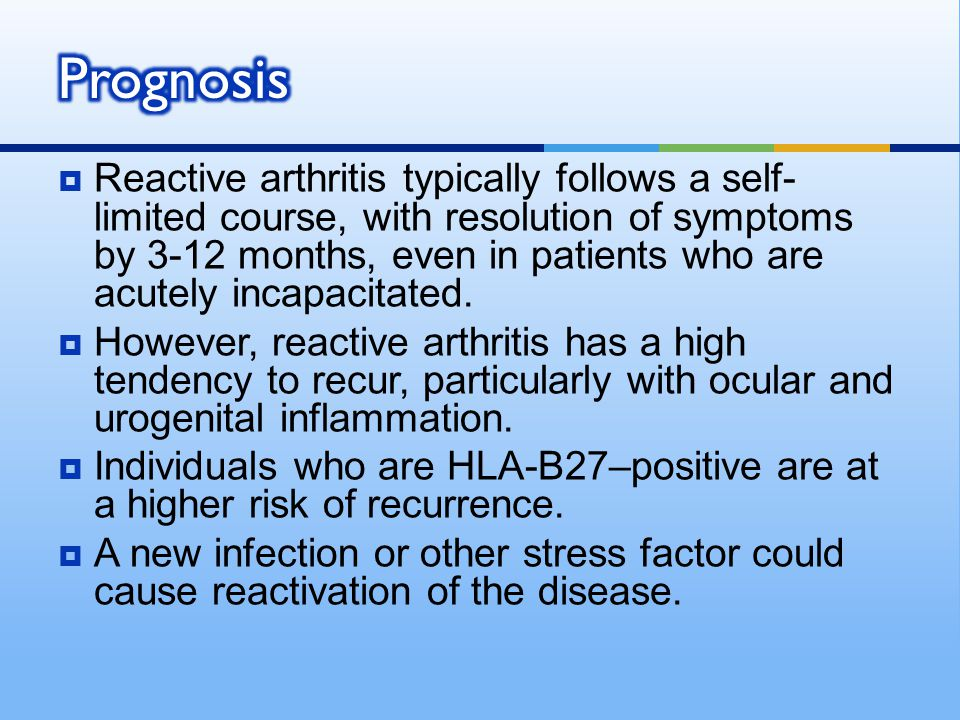  Reactive arthritis typically follows a self- limited course, with resolution of symptoms by 3-12 months, even in patients who are acutely incapacita