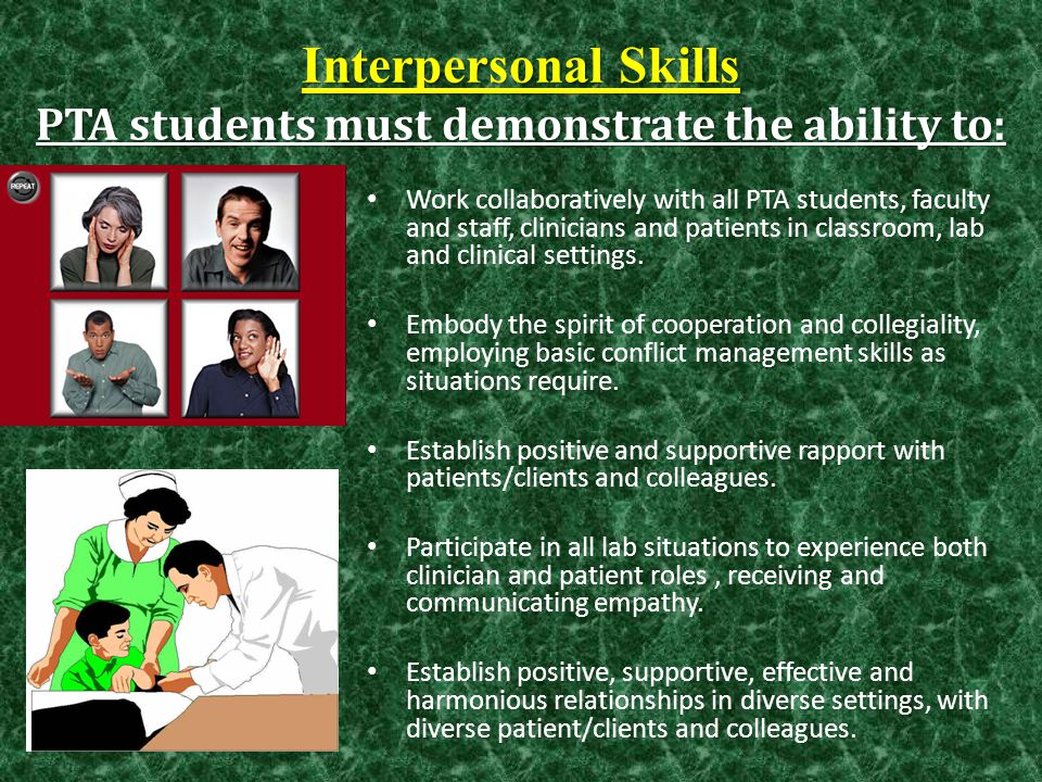 Interpersonal Skills PTA students must demonstrate the ability to: Work collaboratively with all PTA students, faculty and staff, clinicians and patie