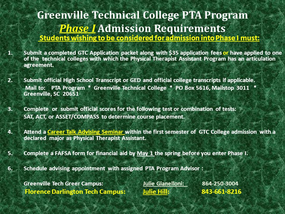 Greenville Technical College PTA Program Phase I Admission Requirements Students wishing to be considered for admission into Phase I must: 1.Submit a