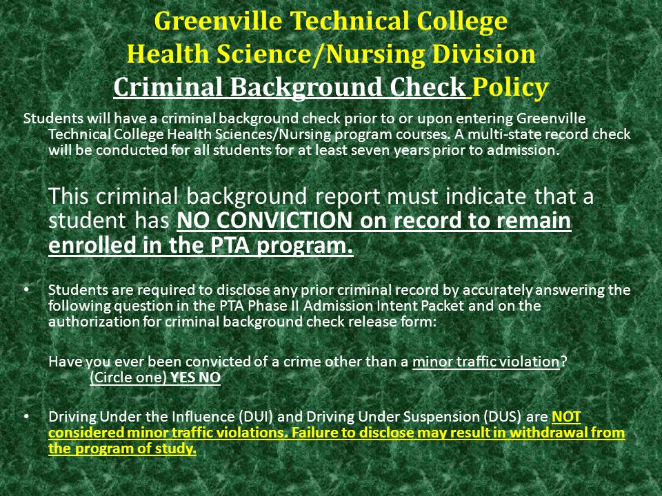 Greenville Technical College Health Science/Nursing Division Criminal Background Check Policy Students will have a criminal background check prior to