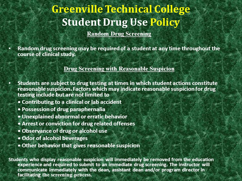 Greenville Technical College Student Drug Use Policy Random Drug Screening Random drug screening may be required of a student at any time throughout t