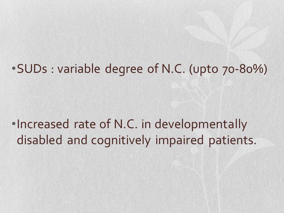 SUDs : variable degree of N.C. (upto 70-80%) Increased rate of N.C.