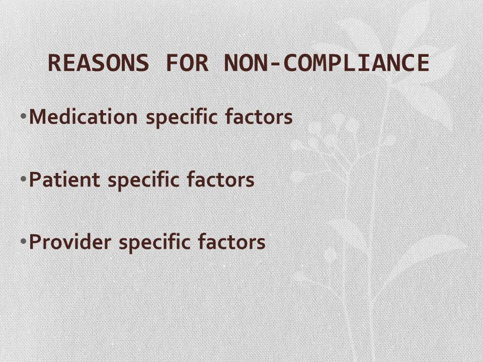 REASONS FOR NON-COMPLIANCE Medication specific factors Patient specific factors Provider specific factors