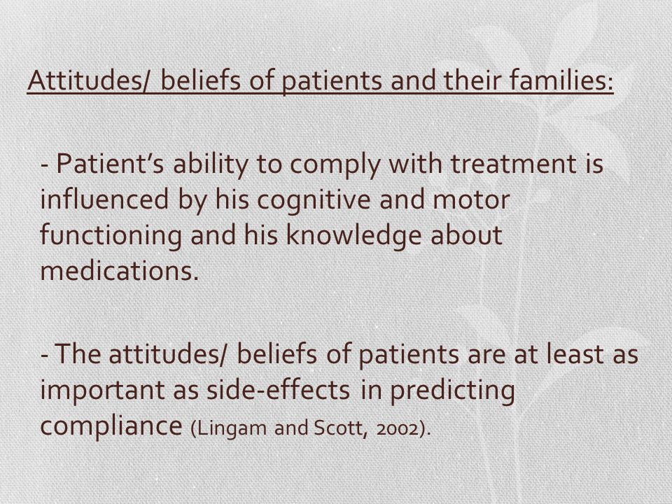 Attitudes/ beliefs of patients and their families: - Patient's ability to comply with treatment is influenced by his cognitive and motor functioning a
