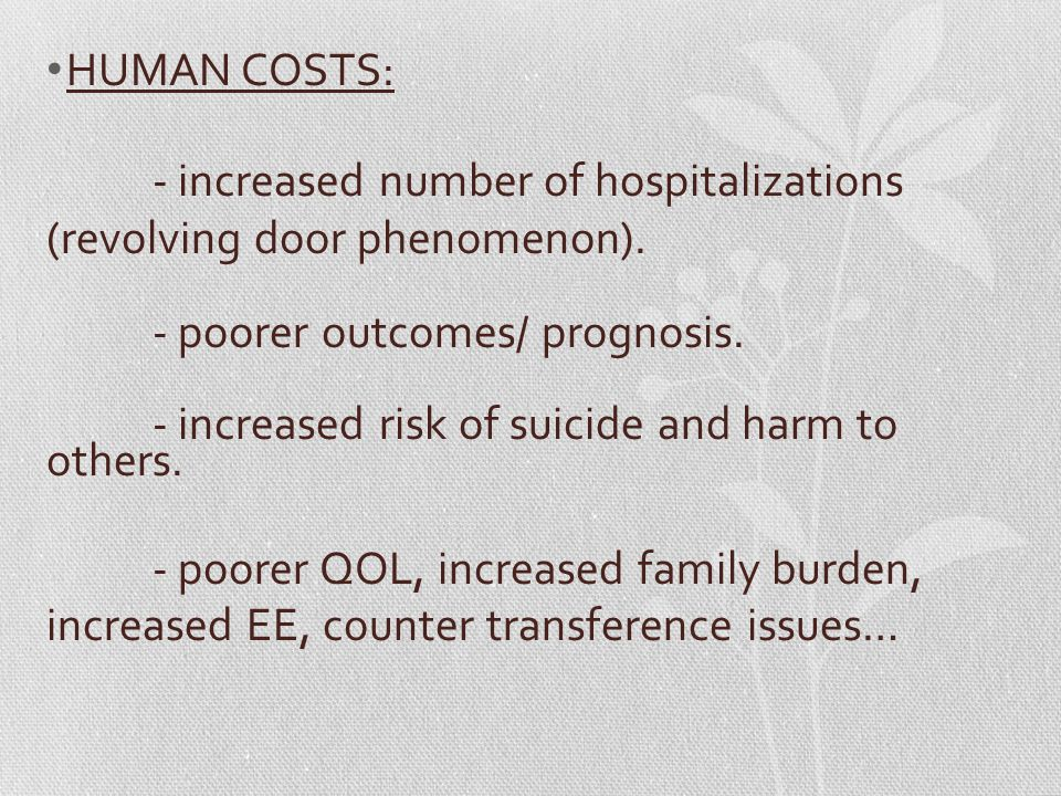 HUMAN COSTS: - increased number of hospitalizations (revolving door phenomenon).