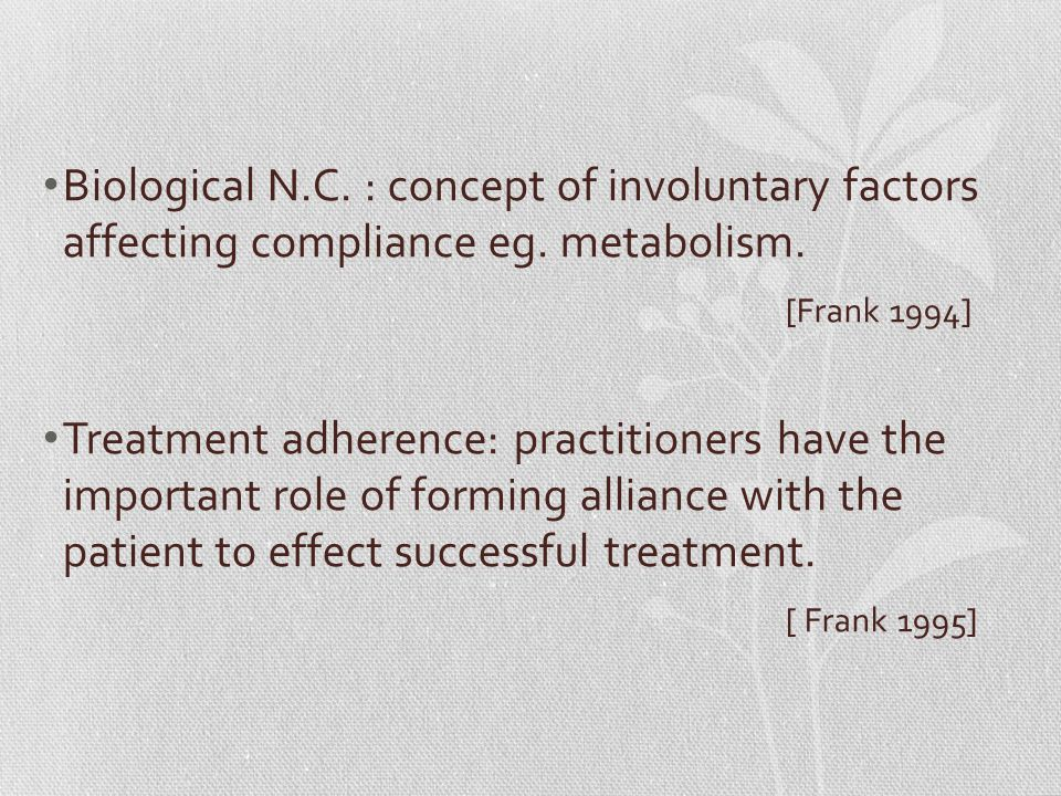 Biological N.C. : concept of involuntary factors affecting compliance eg.