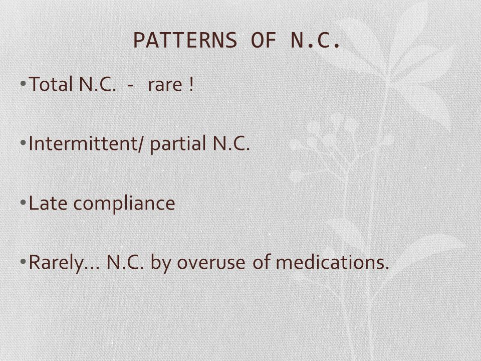 PATTERNS OF N.C. Total N.C. - rare . Intermittent/ partial N.C.
