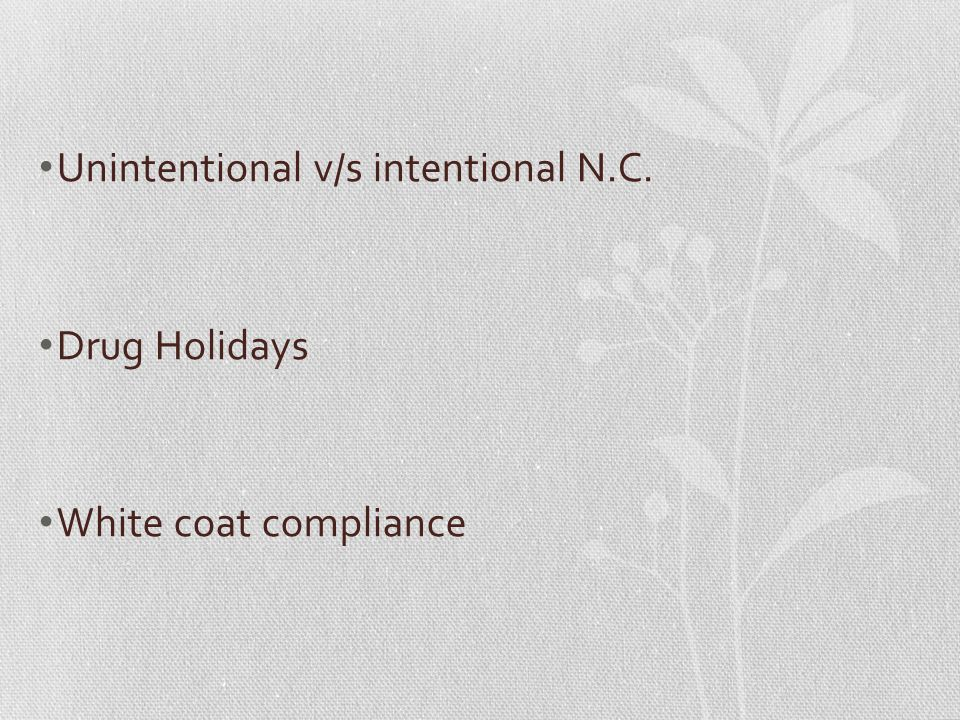 Unintentional v/s intentional N.C. Drug Holidays White coat compliance