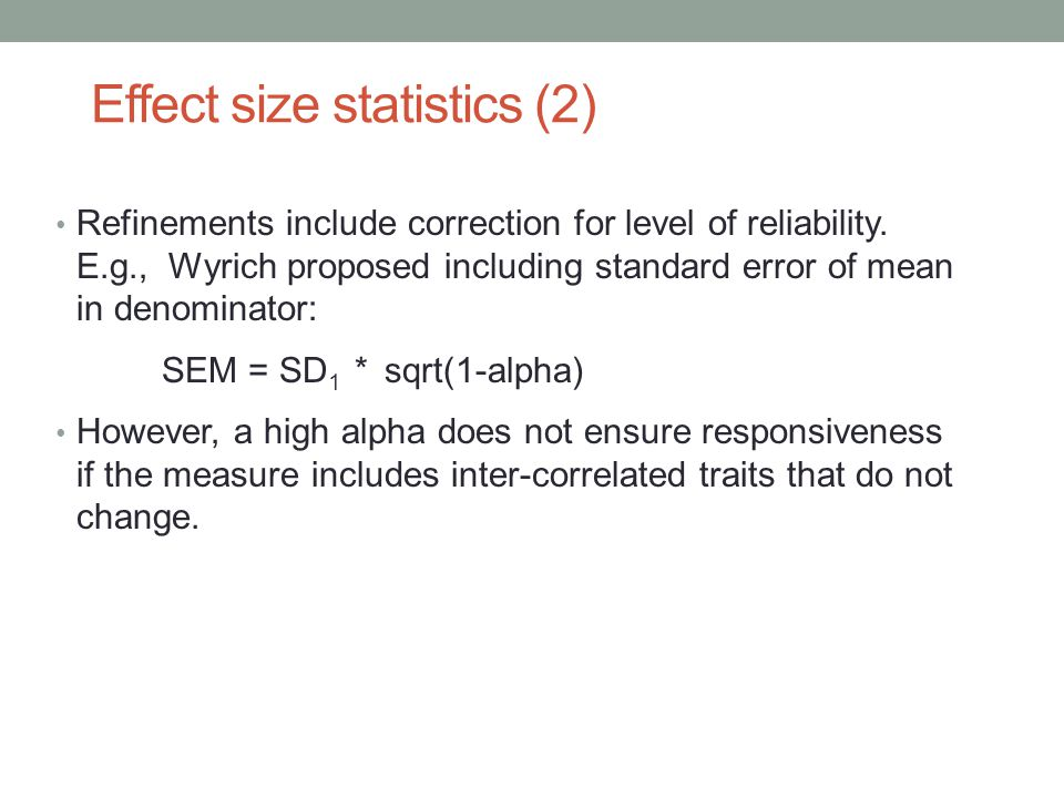 Effect size statistics (2) Refinements include correction for level of reliability.
