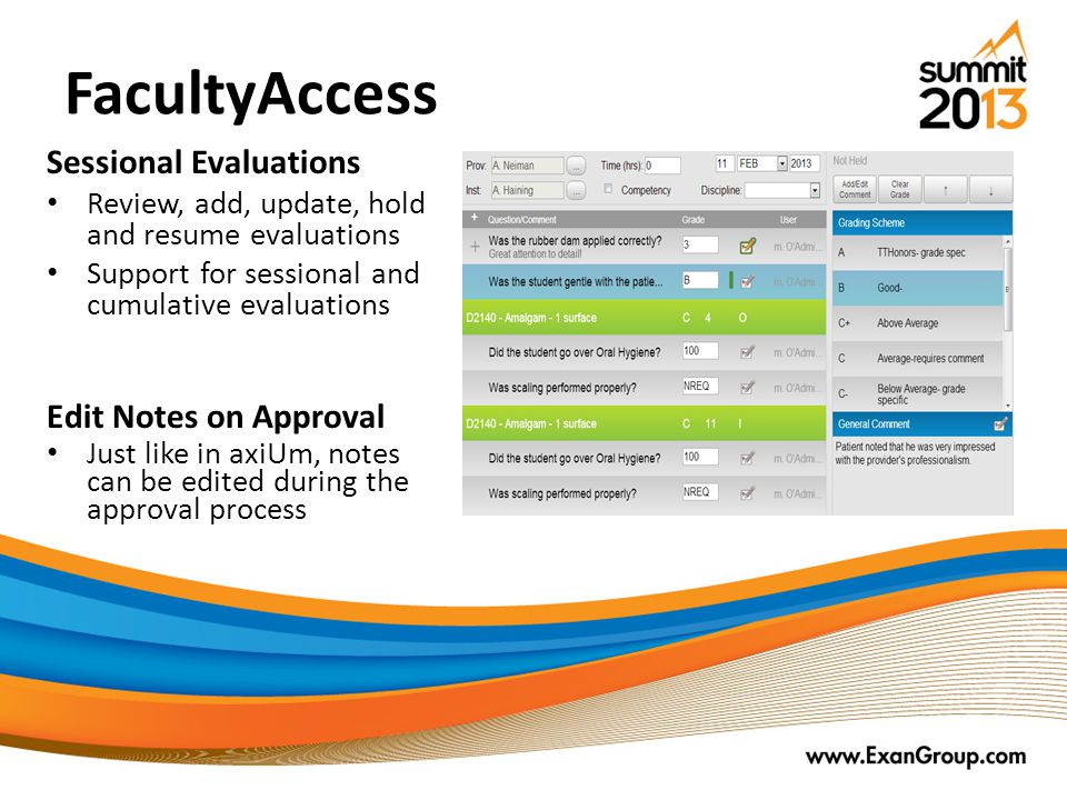 FacultyAccess Edit Notes on Approval Just like in axiUm, notes can be edited during the approval process Sessional Evaluations Review, add, update, hold and resume evaluations Support for sessional and cumulative evaluations