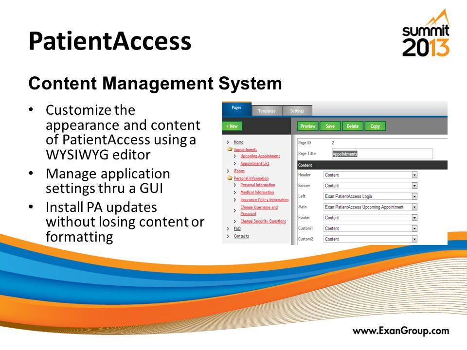PatientAccess Customize the appearance and content of PatientAccess using a WYSIWYG editor Manage application settings thru a GUI Install PA updates without losing content or formatting Content Management System