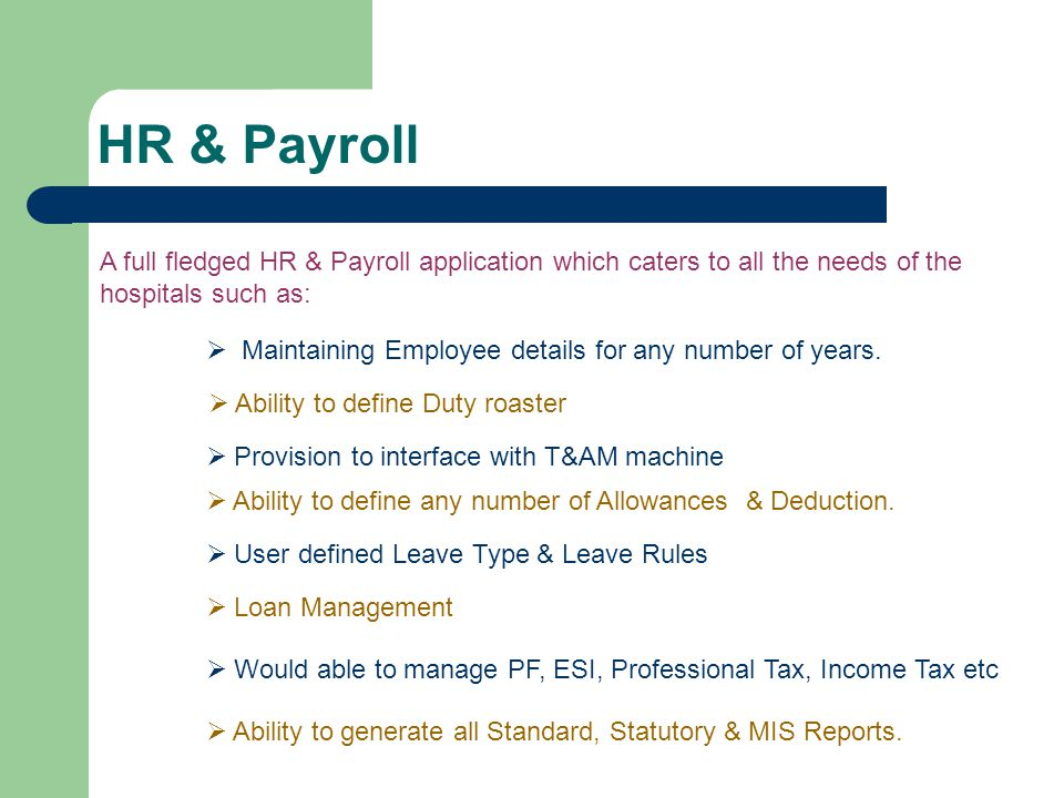 HR & Payroll  Ability to generate all Standard, Statutory & MIS Reports. A full fledged HR & Payroll application which caters to all the needs of the