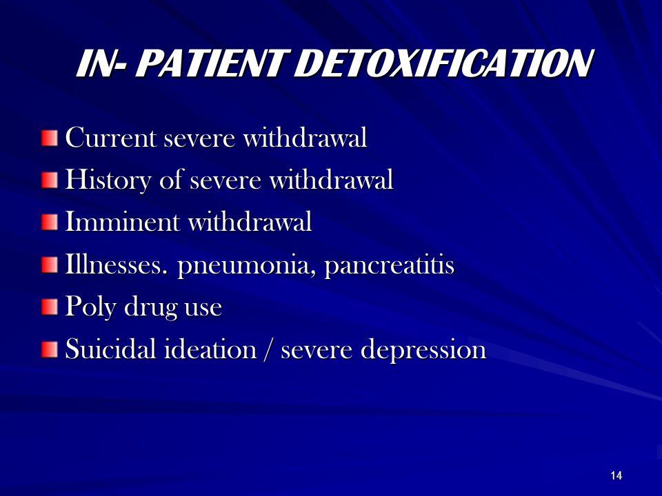 14 IN- PATIENT DETOXIFICATION Current severe withdrawal History of severe withdrawal Imminent withdrawal Illnesses.