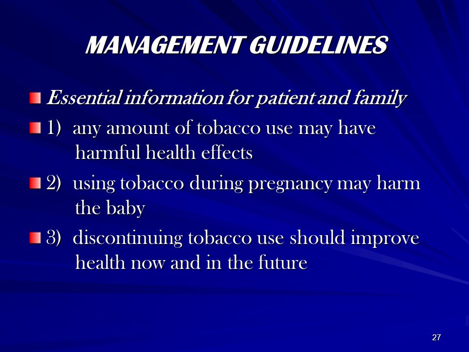 27 MANAGEMENT GUIDELINES Essential information for patient and family 1) any amount of tobacco use may have harmful health effects 2) using tobacco du