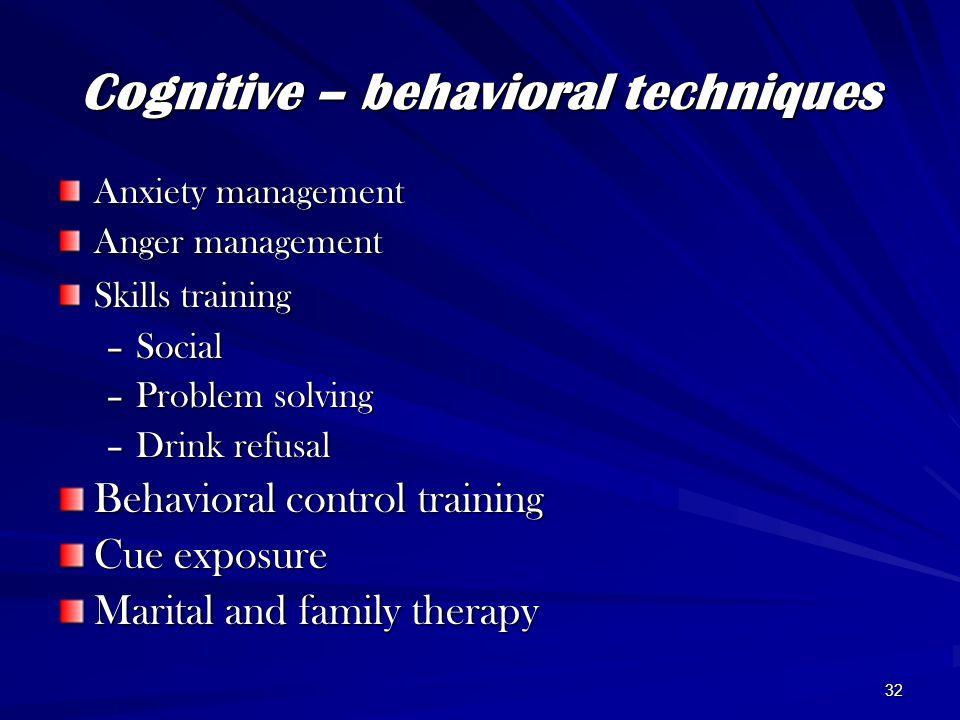 32 Cognitive – behavioral techniques Anxiety management Anger management Skills training –Social –Problem solving –Drink refusal Behavioral control tr