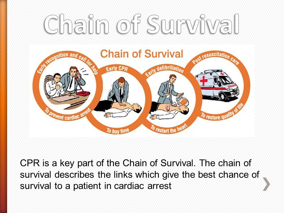 CPR is a key part of the Chain of Survival. The chain of survival describes the links which give the best chance of survival to a patient in cardiac a