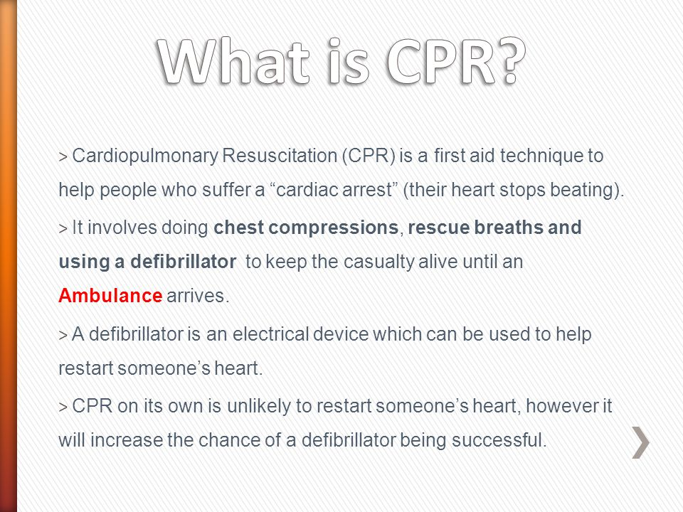  Cardiopulmonary Resuscitation (CPR) should commence immediately if a person is  Unresponsive; and  Not breathing normally.