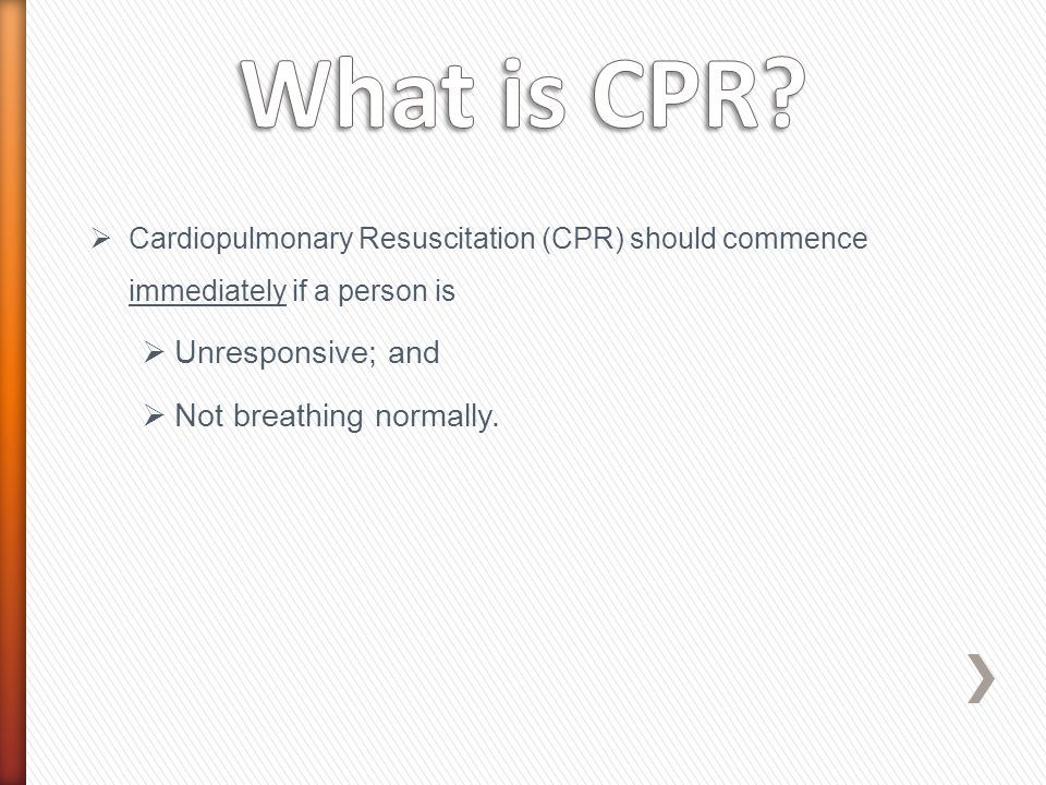 > If your patient is unconscious and not breathing normally, commence CPR.