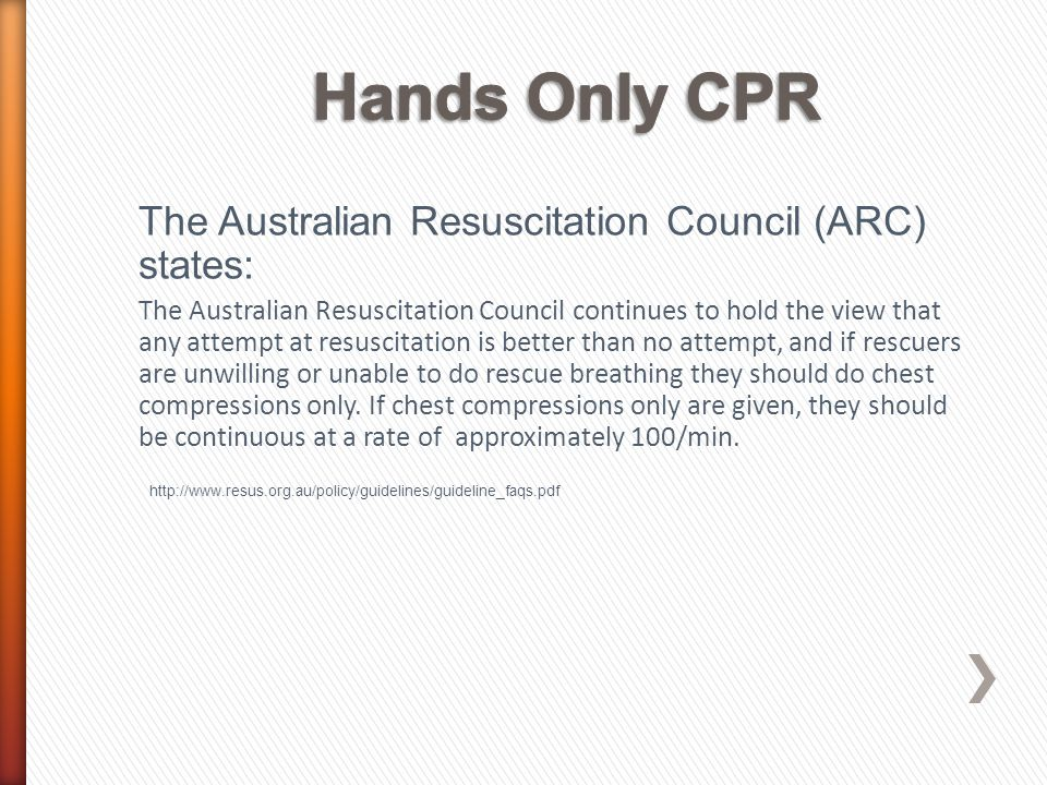 The Australian Resuscitation Council (ARC) states: The Australian Resuscitation Council continues to hold the view that any attempt at resuscitation i