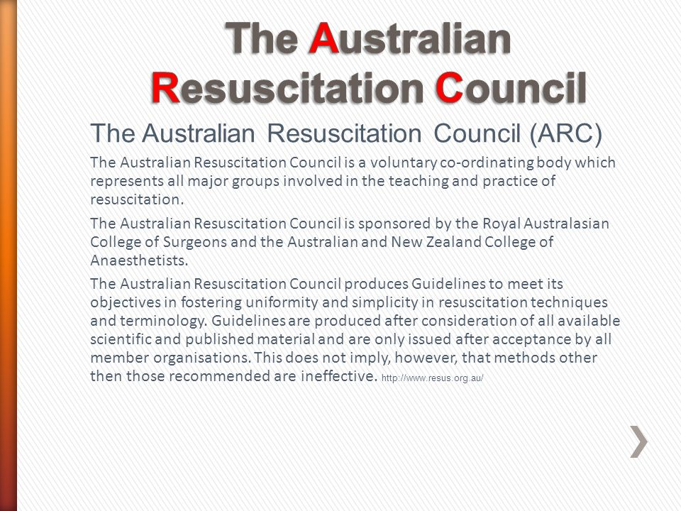 The Australian Resuscitation Council (ARC) The Australian Resuscitation Council is a voluntary co-ordinating body which represents all major groups in