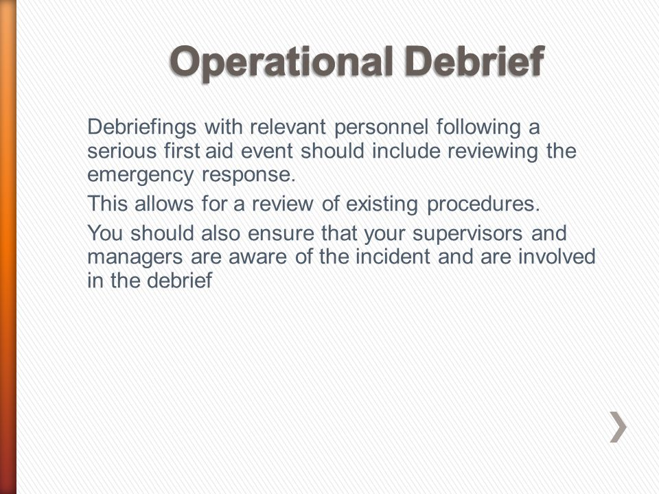 Debriefings with relevant personnel following a serious first aid event should include reviewing the emergency response. This allows for a review of e