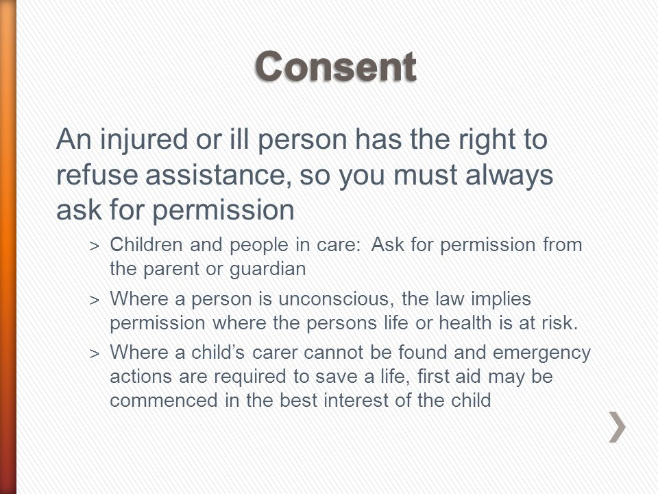An injured or ill person has the right to refuse assistance, so you must always ask for permission ˃ Children and people in care: Ask for permission f