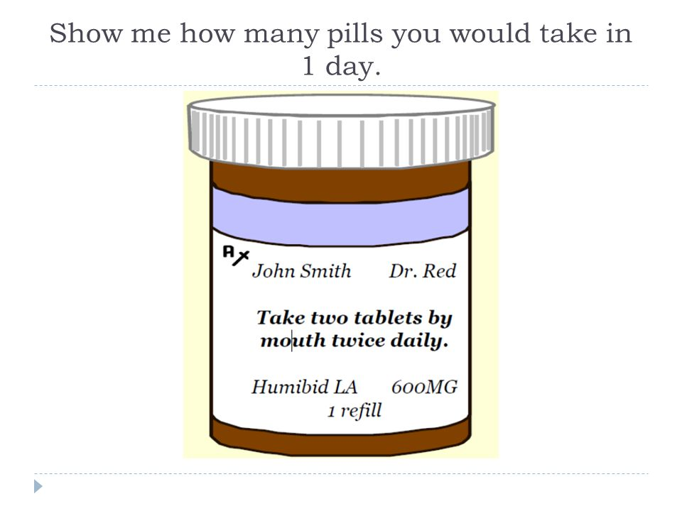 Show me how many pills you would take in 1 day.