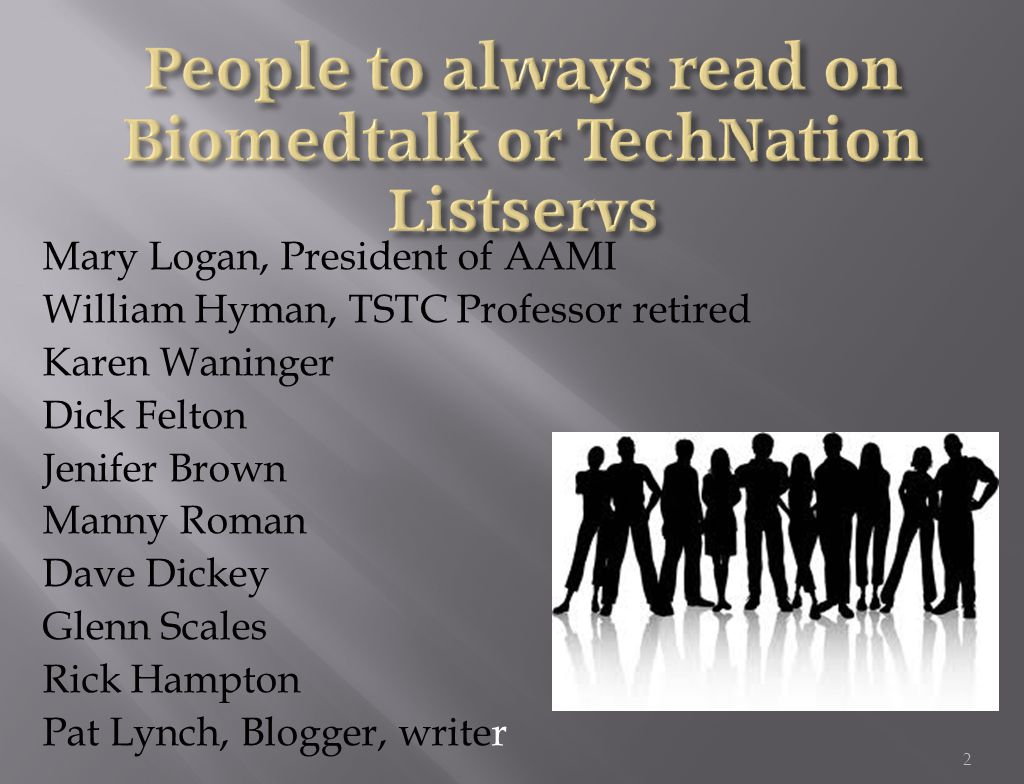 Mary Logan, President of AAMI William Hyman, TSTC Professor retired Karen Waninger Dick Felton Jenifer Brown Manny Roman Dave Dickey Glenn Scales Rick Hampton Pat Lynch, Blogger, writer 2