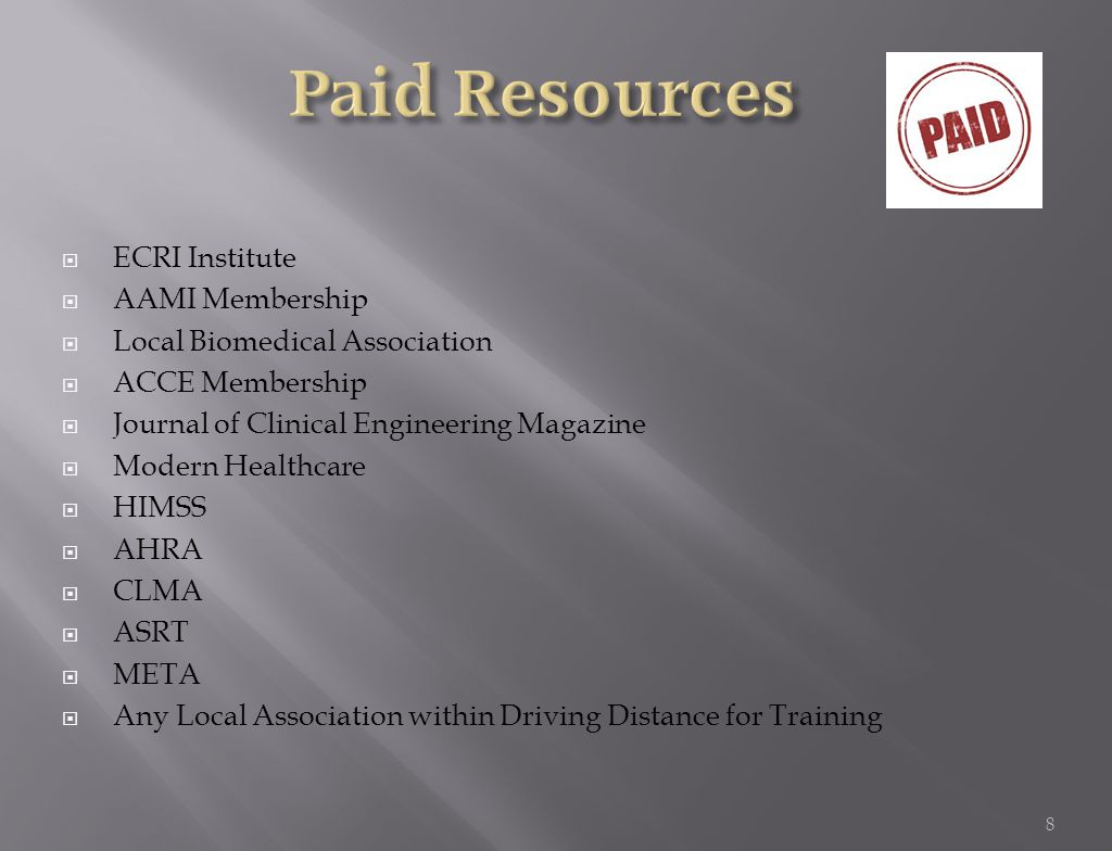  ECRI Institute  AAMI Membership  Local Biomedical Association  ACCE Membership  Journal of Clinical Engineering Magazine  Modern Healthcare  HIMSS  AHRA  CLMA  ASRT  META  Any Local Association within Driving Distance for Training 8