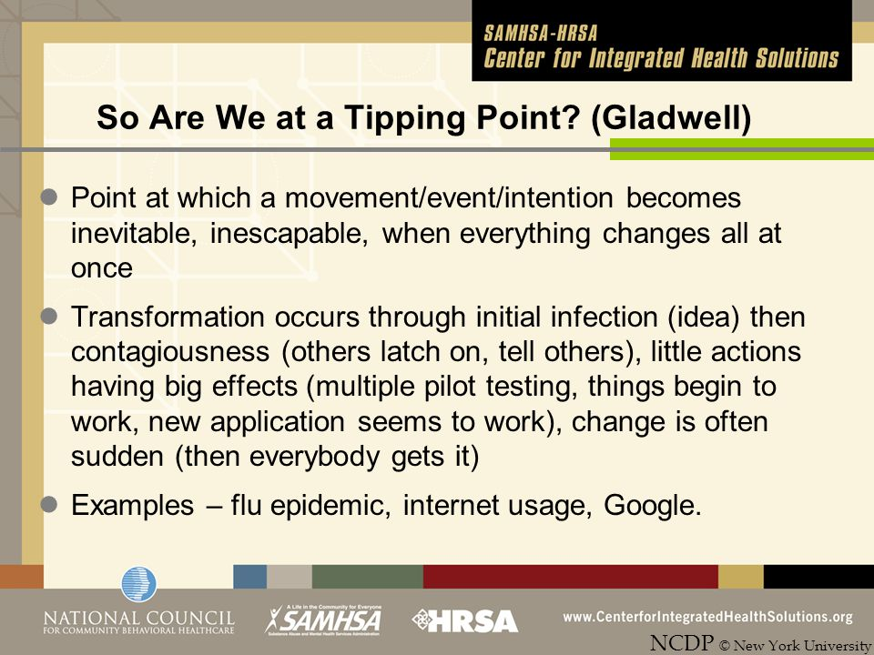 So Are We at a Tipping Point? (Gladwell) Point at which a movement/event/intention becomes inevitable, inescapable, when everything changes all at onc