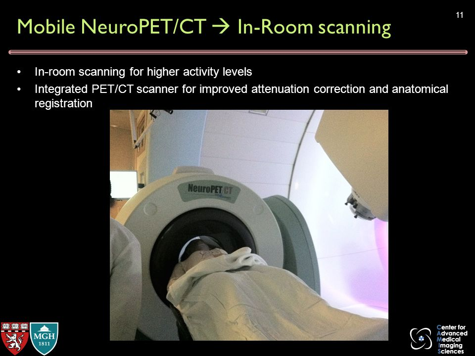 PET /CT Proton beam Mobile NeuroPET/CT  In-Room scanning In-room scanning for higher activity levels Integrated PET/CT scanner for improved attenuation correction and anatomical registration 11