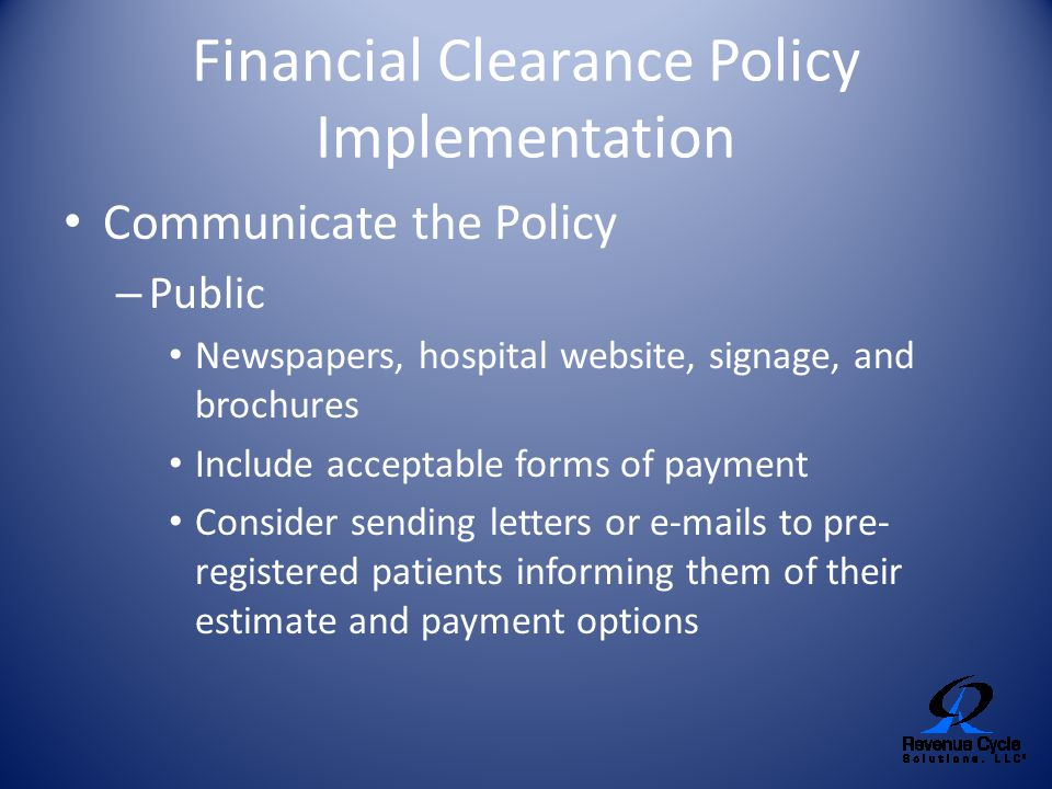 Financial Clearance Policy Implementation Communicate the Policy – Public Newspapers, hospital website, signage, and brochures Include acceptable form
