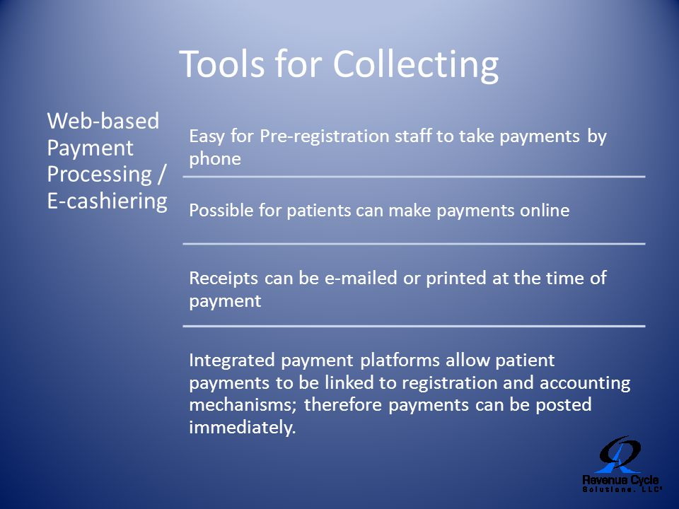 Tools for Collecting Web-based Payment Processing / E-cashiering Easy for Pre-registration staff to take payments by phone Possible for patients can m