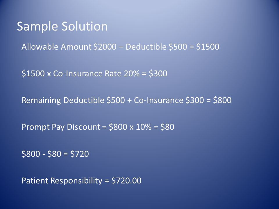 Sample Solution Allowable Amount $2000 – Deductible $500 = $1500 $1500 x Co-Insurance Rate 20% = $300 Remaining Deductible $500 + Co-Insurance $300 =