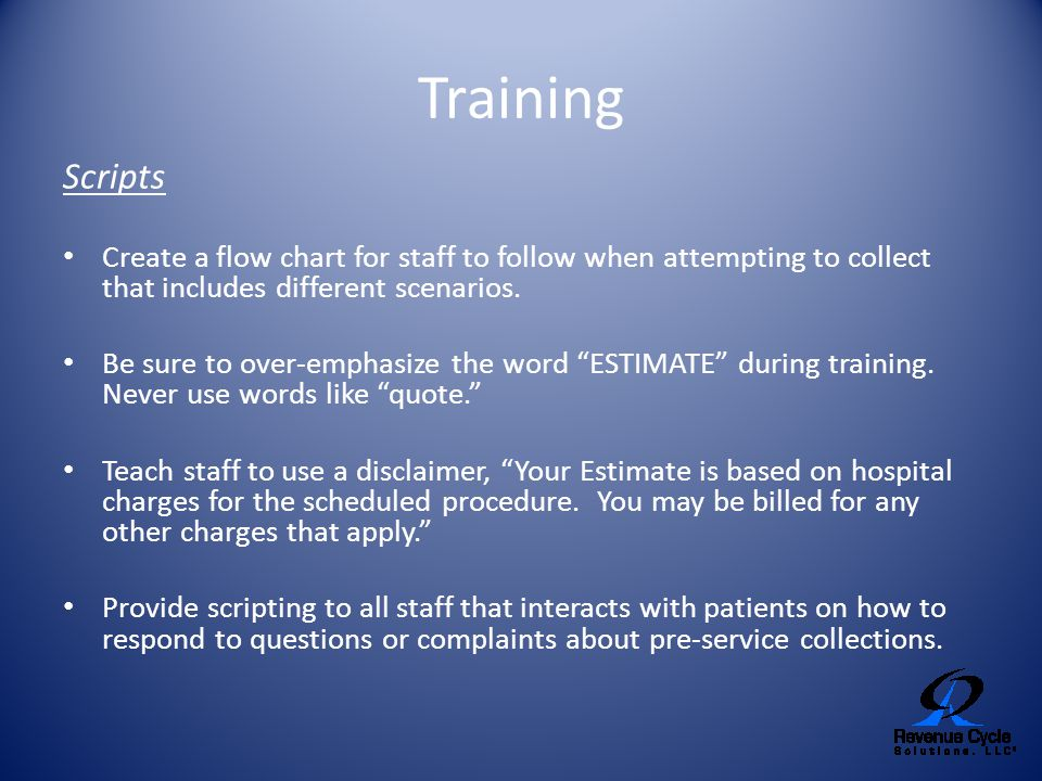 Training Scripts Create a flow chart for staff to follow when attempting to collect that includes different scenarios. Be sure to over-emphasize the w