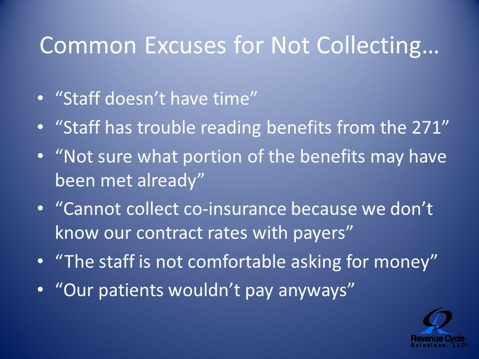 """Common Excuses for Not Collecting… """"Staff doesn't have time"""" """"Staff has trouble reading benefits from the 271"""" """"Not sure what portion of the benefits"""