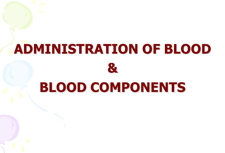 STORAGE OF BLOOD & BLOOD COMPONENTS In Hospital ProductTempShelf life WB2 0 - 6 0 c24 Hrs. PCV (with SAGM) 2 0 - 6 0 c24 Hrs. FFP, CRYO2 0 – 6 0 c12 H