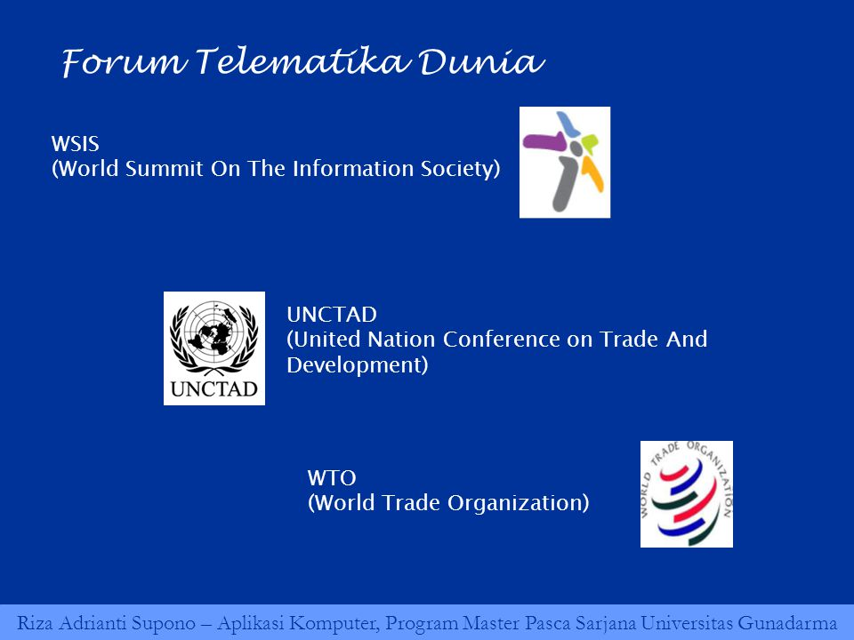 Riza Adrianti Supono – Aplikasi Komputer, Program Master Pasca Sarjana Universitas Gunadarma WSIS (World Summit On The Information Society) Forum Telematika Dunia UNCTAD (United Nation Conference on Trade And Development) WTO (World Trade Organization)