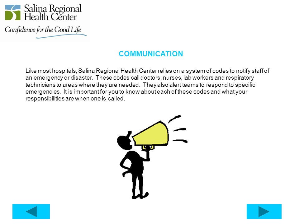 COMMUNICATION Like most hospitals, Salina Regional Health Center relies on a system of codes to notify staff of an emergency or disaster.