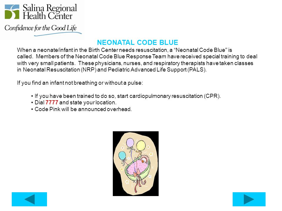 NEONATAL CODE BLUE When a neonate/infant in the Birth Center needs resuscitation, a Neonatal Code Blue is called.