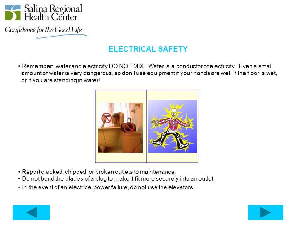 ELECTRICAL SAFETY Remember: water and electricity DO NOT MIX.