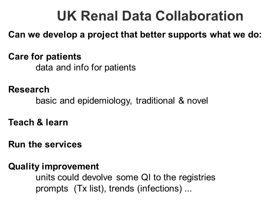 Can we develop a project that better supports what we do: Care for patients data and info for patients Research basic and epidemiology, traditional & novel Teach & learn Run the services Quality improvement units could devolve some QI to the registries prompts (Tx list), trends (infections)...