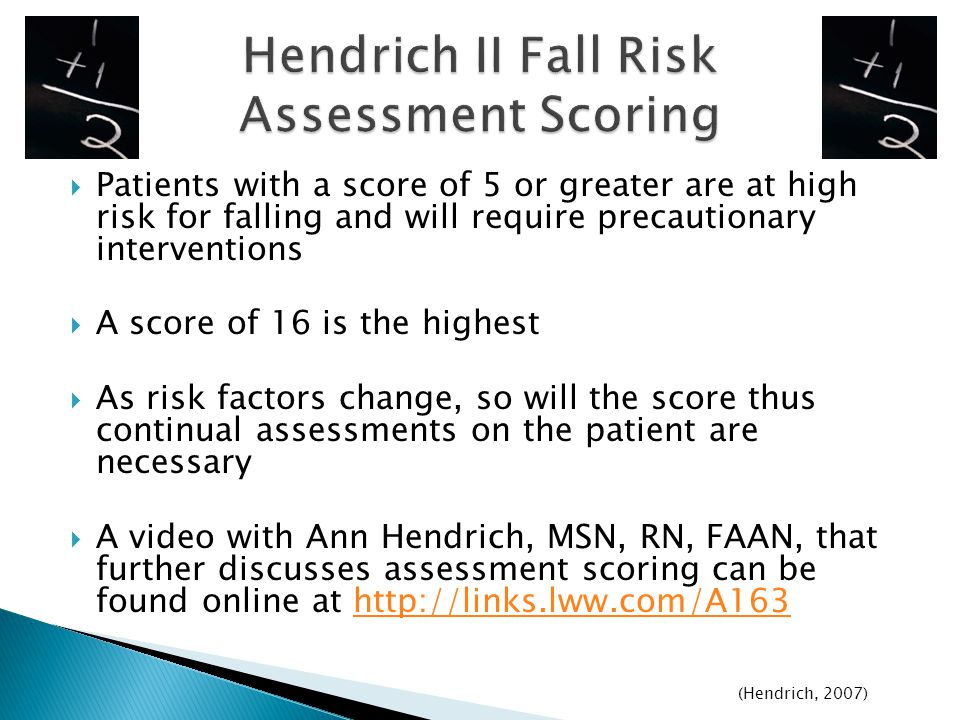  Patients with a score of 5 or greater are at high risk for falling and will require precautionary interventions  A score of 16 is the highest  As
