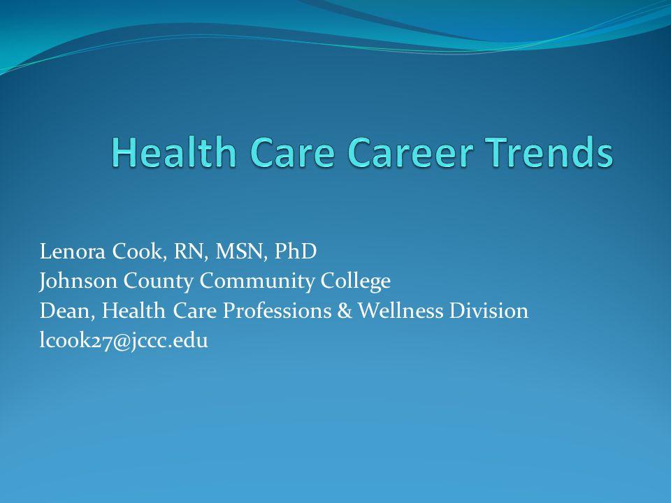 Lenora Cook, RN, MSN, PhD Johnson County Community College Dean, Health Care Professions & Wellness Division lcook27@jccc.edu